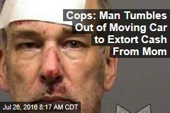 Cops: Man Tumbles Out of Moving Car to Extort Cash From Mom