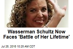 Wasserman Schultz Now Faces 'Battle of Her Lifetime'