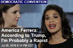 America Ferrera: According to Trump, I'm Probably a Rapist