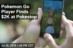Pokemon Go Player Finds $2K at Pokestop