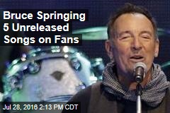 Bruce Springing 5 Unreleased Songs on Fans
