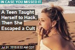 A Teen Taught Herself to Hack, Then She Escaped a Cult
