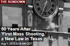50 Years After '1st Mass Shooting,' Campus Carry Comes to Texas
