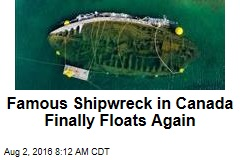 Famous Shipwreck in Canada Finally Floats Again