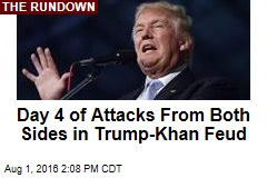 Day 4 of Attacks From Both Sides in Trump-Khan Feud
