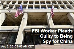 FBI Worker Pleads Guilty to Being Spy for China