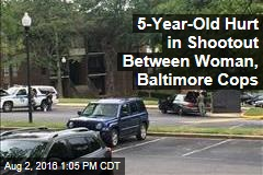 5-Year-Old Hurt in Shootout Between Woman, Baltimore Cops