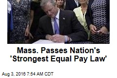 Mass. Passes Nation's 'Strongest Equal Pay Law'