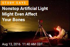 Nonstop Artificial Light Might Even Affect Your Bones