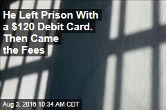 He Left Prison With a $120 Debit Card. Then Came the Fees