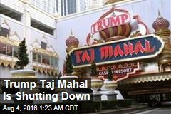 Trump Taj Mahal Is Shutting Down