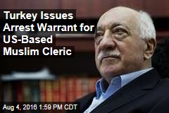 Turkey Issues Arrest Warrant for US-Based Muslim Cleric