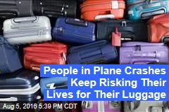 People in Plane Crashes Keep Risking Their Lives for Their Luggage