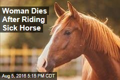 Woman Dies After Riding Sick Horse