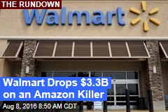 Walmart Drops $3.3B on an Amazon Killer