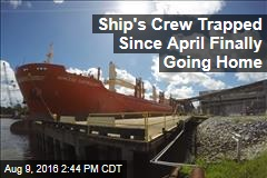 End Is Near for Crew Trapped on Ship Since April