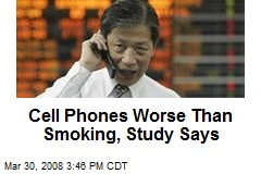 Cell Phones Worse Than Smoking, Study Says
