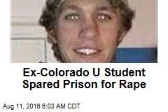 Ex-Colorado U Student Spared Prison for Rape