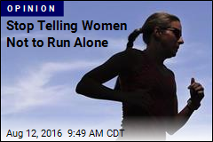 Stop Telling Women Not to Run Alone
