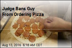Judge Bans Guy From Ordering Pizza