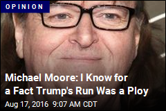 Michael Moore: I Know for a Fact Trump's Run Was a Ploy