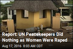 UN Investigating Reports Its Peacekeepers Didn't Stop Rapes
