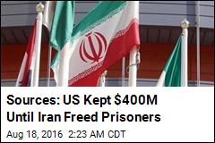 Sources: US Kept $400M Until Iran Freed Prisoners