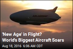 'New Age' in Flight? World's Biggest Aircraft Soars