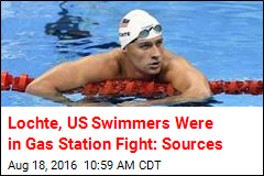 Lochte, US Swimmers Were in Gas Station Fight: Sources
