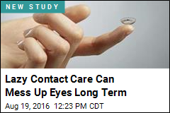 Lazy Contact Care Can Mess Up Eyes Long Term