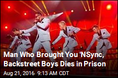 Man Who Brought You 'NSync, Backstreet Boys Dies in Prison