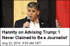 Hannity on Advising Trump: 'I Never Claimed to Be a Journalist'