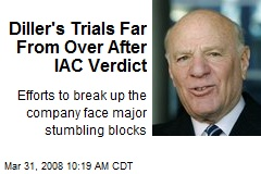 Diller's Trials Far From Over After IAC Verdict