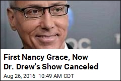 First Nancy Grace, Now Dr. Drew's Show Canceled