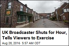 UK Broadcaster Shuts for Hour, Tells Viewers to Exercise