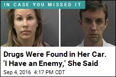 Drugs Were Found in Her Car. 'I Have an Enemy,' She Said