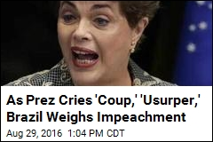 As Prez Cries 'Coup,' 'Usurper,' Brazil Weighs Impeachment