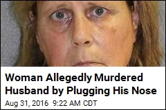 Woman Allegedly Murdered Husband by Plugging His Nose
