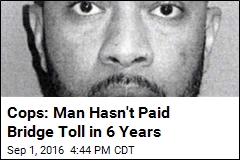Cops: Man Hasn't Paid Bridge Toll in 6 Years