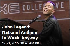 John Legend: National Anthem Is 'Weak' Anyway