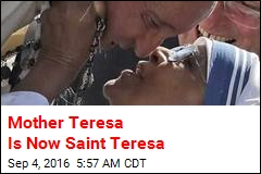 Mother Teresa Is Now a Saint