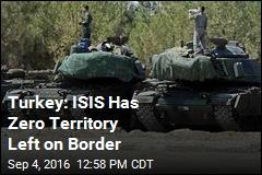 Turkey: ISIS Has Zero Territory Left on Border