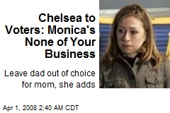 Chelsea to Voters: Monica's None of Your Business