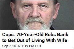 Cops: 70-Year-Old Robs Bank to Get Out of Living With Wife