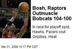 Bosh, Raptors Outmuscle Bobcats 104-100