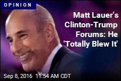 Matt Lauer's Clinton-Trump Forums: He 'Totally Blew It'