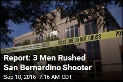 Report: 3 Men Rushed San Bernardino Shooter