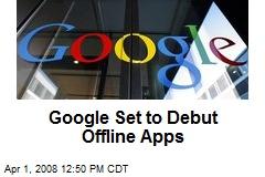 Google Set to Debut Offline Apps