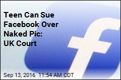 Teen Can Sue Facebook Over Naked Pic: UK Court