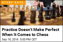Practice Doesn't Make Perfect When It Comes to Chess